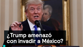 Download ¿Trump amenazó con invadir a México? - Trump - Denise Maerker 10 en punto Video