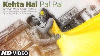 Download Kehta Hai Pal Pal Video | Sachiin J. Joshi, Alankrita Sahai | Armaan Malik, Shruti Pathak | Caesar Video