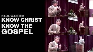 Download Know Christ, Know the Gospel - Paul Washer Video