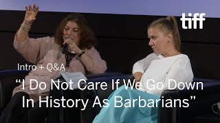 Download ″I DO NOT CARE IF WE GO DOWN IN HISTORY AS BARBARIANS″ Director Q&A | TIFF 2018 Video