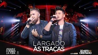 Download Zé Neto e Cristiano - LARGADO ÀS TRAÇAS - #EsqueceOMundoLaFora Video