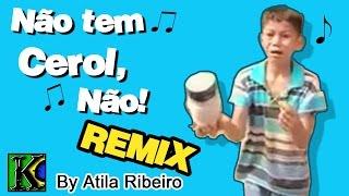 Download Não tem Cerol, Não - Remix by AtilaKw Video