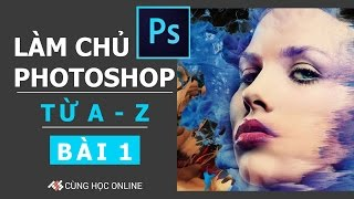 Download Photoshop CC 2015: Làm chủ Photoshop từ A - Z - Bài 1 Video