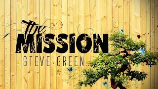 Download The Mission - Steve Green (With Lyrics) Video