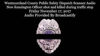 Download Westmoreland County Dispatch Scanner Audio New Kensington Officer shot and killed Video
