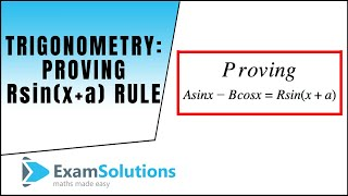 Download Trigonometry : Proof of A sin x + B cos x = R sin (x + a) : ExamSolutions Video