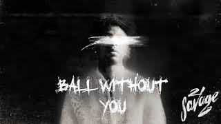 Download 21 Savage - Ball w/o You Video