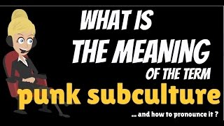 Download What is PUNK SUBCULTURE? What does PUNK SUBCULTURE mean? PUNK SUBCULTURE meaning & explanation Video
