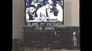 Download Blame My Friends (The Gang) Prd John. G Video