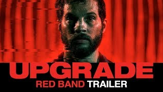 Download UPGRADE (2018) – Official Red Band Film Trailer Video