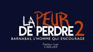 Download La Peur De Perdre - Pasteur Ivan CARLUER (Partie 2) Video