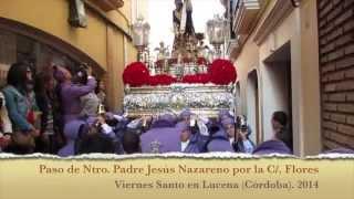 Download Vídeo Ntro Padre Jesús Nazareno por la calle Flores y Bendición en El Coso Lucena 2014 Video