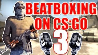 Download WHEN A BEATBOXER PLAYS CS:GO 3 Video