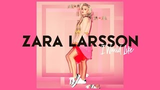 Download Zara Larsson - I Would Like Video
