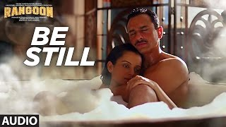 Download Be Still Full Audio Song | Rangoon | Saif Ali Khan, Kangana Ranaut, Shahid Kapoor | T-Series Video