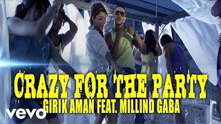 Download Girik Aman - Crazy For The Party Video | Millind Gaba ft. Millind Gaba Video