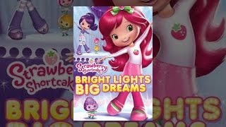 Download Strawberry Shortcake: Bright Lights, Big Dreams Video