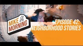 Download Neighborhood Stories | MIKE IN THE MORNING | ep 42 Video