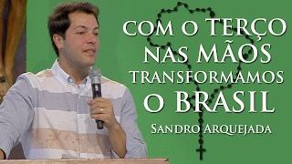Download Com o terço nas mãos transformamos o Brasil - Sandro Arquejada (19/02/17) Video