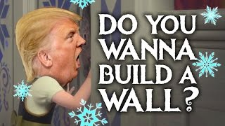 Download Do You Wanna Build A Wall? - Donald Trump (Frozen Parody) Video