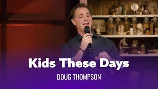 Download Kids These Days Will Never Understand. Doug Thompson Video