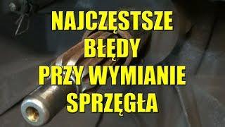 Download JAKICH BŁĘDÓW NIE POPEŁNIĆ, PODCZAS WYMIANY SPRZĘGŁA. Video