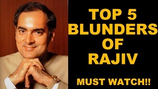 Download 🔴 Top 5 BLUNDERS of RAJIV GANDHI! This will boil your blood! (Must Watch) Video