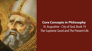 Download Augustine, City of God bk 19 | The Supreme Good and the Present Life | Philosophy Core Concepts Video