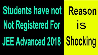 Download Why Students Have Not Registered For JEE Advanced 2018 | Reason is Shocking Video