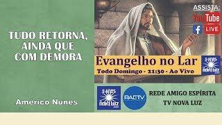 Download Tudo retorna, ainda que com demora - Evangelho no Lar com Américo Nunes Video