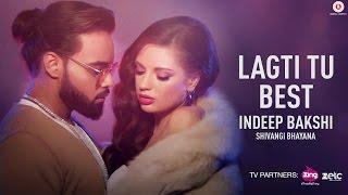 Download Lagti Tu Best - Indeep Bakshi | Shivangi Bhayana | David Zennie | New Song 2017 Video