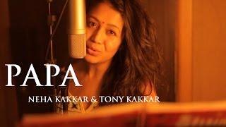 Download Papa - Father's Day Special Song By Neha Kakkar & Tony Kakkar Video