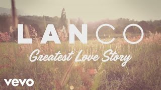 Download LANCO - Greatest Love Story (Behind The Song + Lyric Video) Video