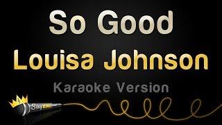 Download Louisa Johnson - So Good (Karaoke Version) Video