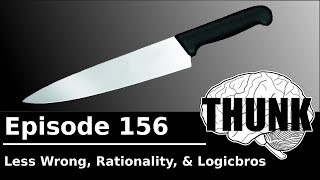 Download THUNK - 156. Less Wrong, Rationality, and Logicbros Video