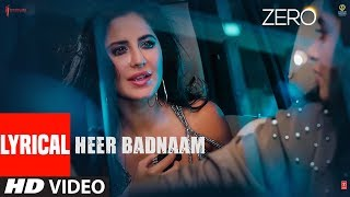 Download ZERO: Heer Badnaam Lyrical Video | Shah Rukh Khan, Katrina Kaif, Anushka Sharma | Tanishk Bagchi Video