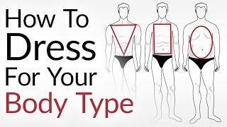 Download How To Dress For Your Body Type | Look AWESOME No Matter Your Shape Video