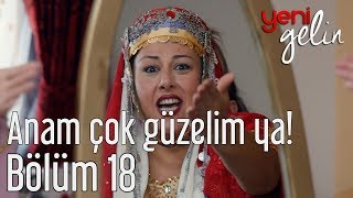 Download Yeni Gelin 18. Bölüm - Anam Çok Güzelim Ya! Video