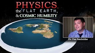 Download Physics, the Flat Earth, and Cosmic Humility (with Dr. Dan Batcheldor) Video