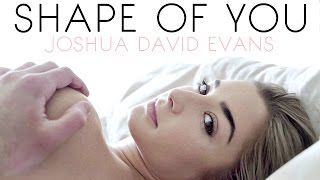 Download SHAPE OF YOU // JOSHUA DAVID EVANS // MUSIC VIDEO Video