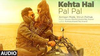 Download Kehta Hai Pal Pal Audio   Sachiin J. Joshi, Alankrita Sahai   Armaan Malik, Shruti Pathak   Caesar Video