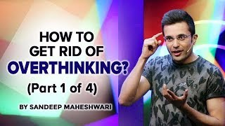 Download Part 1 of 4 - How to get rid of Overthinking? By Sandeep Maheshwari Video