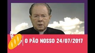 Download O Pão Nosso - 24/07/2017 Video