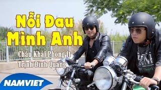 Download Nỗi Đau Mình Anh - Châu Khải Phong ft Trịnh Đình Quang [MV HD OFFICIAL] Video