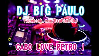 Download DJ Big Paulo - Cabo Love Retro Mix 1 Video