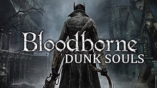 Download Bloodborne Dunk Souls Video