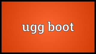 Download Ugg boot Meaning Video