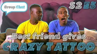 Download Best Friend Gives Crazy Tattoo | Group Chat S2 Episode 5 Video