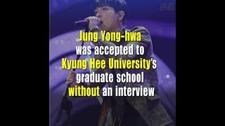 Download Jung Yong hwa was accepted to Kyung Hee University's graduate school without an interview Video