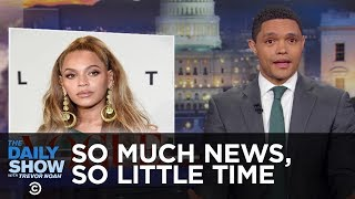 Download So Much News, So Little Time: Beyoncé, LeBron, Zimbabwe, Iran! | The Daily Show Video